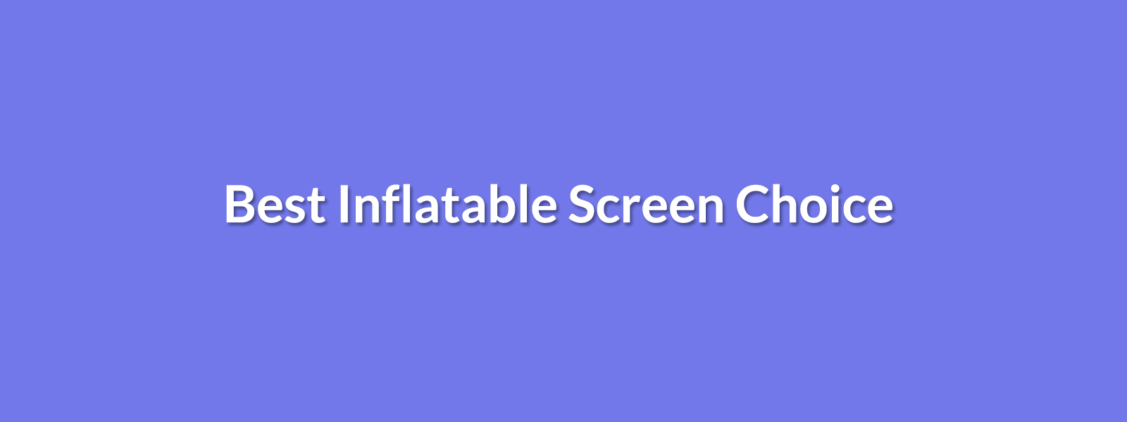Best Inflatable Screen Choice