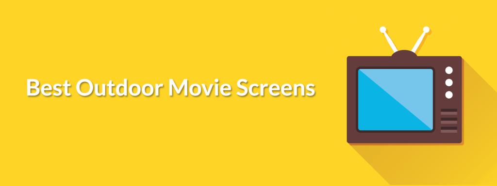 Best Outdoor Movie Screen