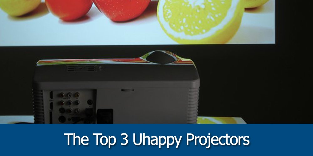 The Top 3 Uhappy Projectors